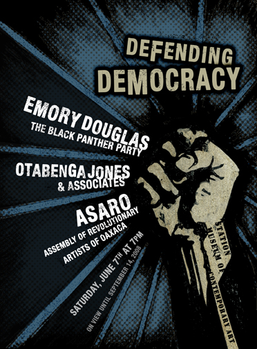 DEFENDING DEMOCRACY, featuring the political art of Emory Douglas, ASARO from Oaxaca and Otabenga Jones & Associates from Houston